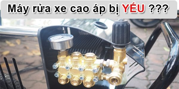 Máy rửa xe bị yếu, không lên áp